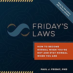 Friday's Laws: How to Become Normal When You're Not and How to Stay Normal When You Are Hörbuch von Paul J. Friday Gesprochen von: Dr. Paul Friday