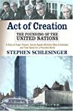 Act Of Creation: The Founding Of The United Nations (0813333245) by Schlesinger, Stephen