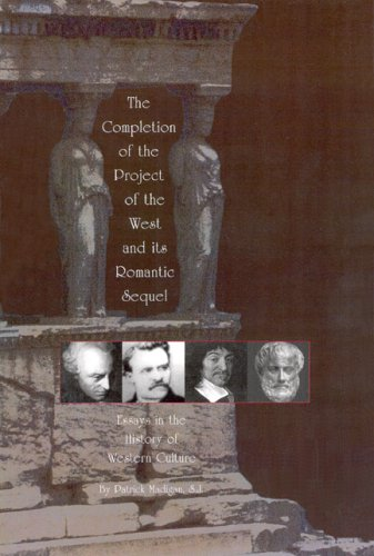 Completion of the Project of the West and its Romantic Sequel: Essays in the History of Western Culture, PATRICK MADIGAN