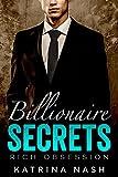 BILLIONAIRE: Secrets (Alpha Billionaire Romance, Boss Romance, Pregnancy Romance, Billionaire Erotica, Billionaire Unbound, Billionaire Series) (Rich Obsession Book 1)