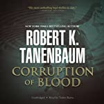 Corruption of Blood (       UNABRIDGED) by Robert K. Tanenbaum Narrated by Traber Burns