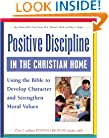 Positive Discipline in the Christian Home: Using the Bible to Develop Character and Strengthen Moral Values