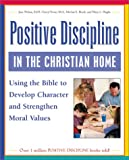 img - for Positive Discipline in the Christian Home: Using the Bible to Develop Character and Strengthen Moral Values book / textbook / text book