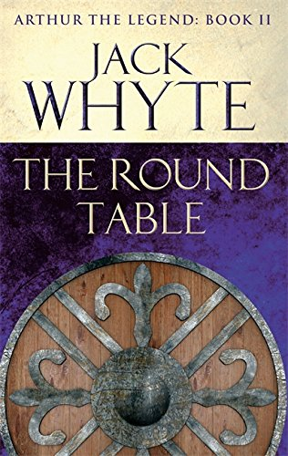 The Round Table (Arthur the Legend - Book II)