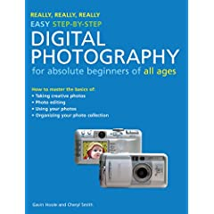 【クリックで詳細表示】Really, Really, Really Easy Step-by-Step Digital Photography: For Absolute Beginners of All Ages (Really Really Really Easy) : Gavin Hoole, Cheryl Smith : 洋書 : Amazon.co.jp