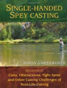 Single-Handed Spey Casting: Solutions to Casts, Obstructions, Tight Spots, and Other Casting Challenges of Real-Life Fishing: Simon Gawesworth: 9780811705592: Amazon.com: Books