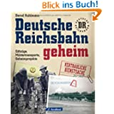 Deutsche Reichsbahn geheim: erweiterte Neuausgabe über Geheimprojekte und Militärtransporte und die spannende...