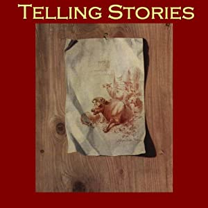 Telling Stories: From the Master Storytellers of the World | [O. Henry, Ambrose Bierce, Kate Chopin, Katherine Mansfield, W. W. Jacobs, Edgar Allan Poe, Mark Twain]