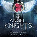The Angel Knights - Prequel: The Angel Knights, Book 1 Audiobook by Mary Ting Narrated by Kerri McCann