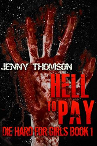 Hell To Pay: Die Hard for Girls: Die Hard for Girls Book 1