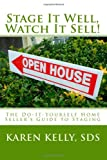 Stage It Well, Watch It Sell!: A Do-It-Yourself Home Staging Guide