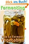 Fermenting: How to Ferment Vegetables...