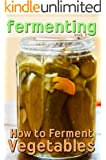 Fermenting: How to Ferment Vegetables (English Edition)