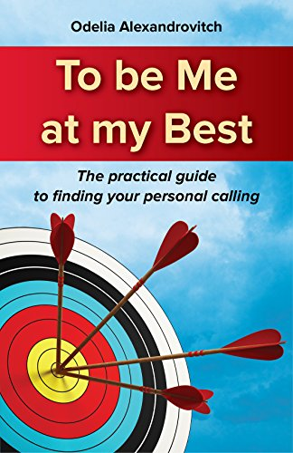 To Be Me At My Best: The Practical Guide To Finding Your Personal Calling by Odelia Alexandrovitch ebook deal