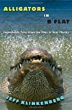 img - for Alligators in B-Flat: Improbable Tales from the Files of Real Florida (Florida History and Culture) by Jeff Klinkenberg (2013-04-16) book / textbook / text book