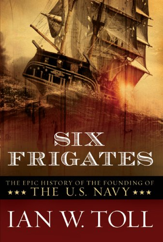 Download Six Frigates: The Epic History of the Founding of the U.S. Navy