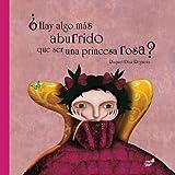 Hay algo mas aburrido que ser una princesa rosa? (Spanish Edition)