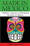 Chris Goertzen Made in Mexico: Tradition, Tourism, and Political Fermant in Oaxaca