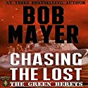 Chasing the Lost: The Green Beret Series, Book 3 (       UNABRIDGED) by Bob Mayer Narrated by Jeffrey Kafer