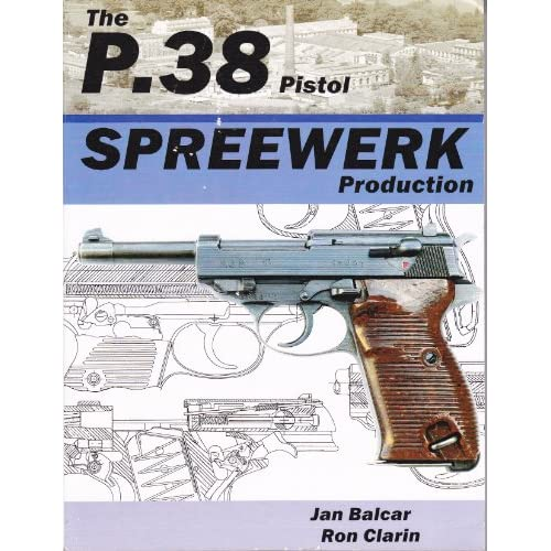 The P.38 Pistol Spreewerk Production: Jan Balcar, Ron Clarin