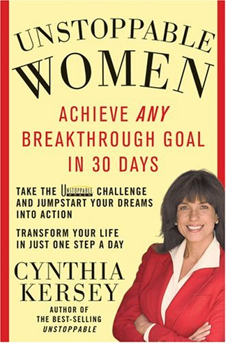Unstoppable Women : Achieve Any Breakthrough Goal In 30 Days, CYNTHIA KERSEY