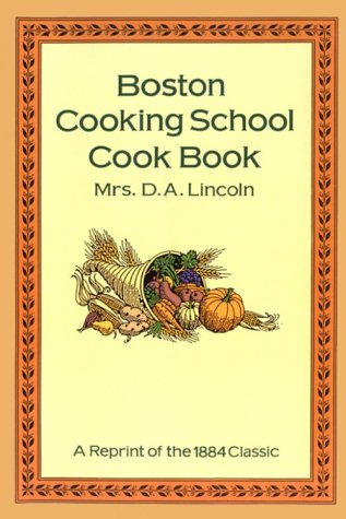 Boston Cooking School Cook Book: A Reprint of the 1884 Classic by D. A. Lincoln