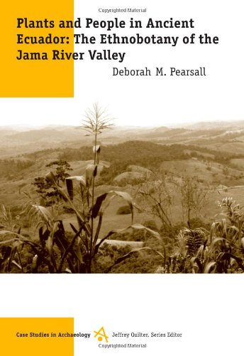 Plants and People in Ancient Ecuador: The Ethnobotany of the Jama River Valley (Case Studies in Archaeology)