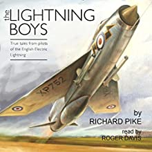 The Lightning Boys: True Tales from Pilots of the English Electric Lightning (       UNABRIDGED) by Richard Pike Narrated by Roger Davis