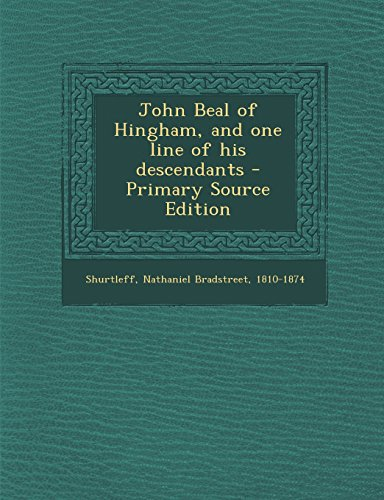 John Beal of Hingham, and one line of his descendants