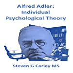 Alfred Adler: Individual Psychological Theory   Steven G. Carley - MS