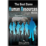 The Best Damn Human Resources Book: The Must Have Guide For Employee Training And Business & Personnel Management ~ Harry J. Misner
