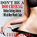 Don't Be a Douchebag: Online Dating Advice I Wish Men Would Take Audiobook by Cassie Leigh Narrated by Erin Fossa