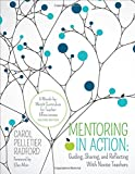 img - for Mentoring in Action: Guiding, Sharing, and Reflecting With Novice Teachers: A Month-by-Month Curriculum for Teacher Effectiveness book / textbook / text book