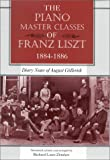 img - for The Piano Master Classes of Franz Liszt, 1884--1886: Diary Notes of August Gallerich book / textbook / text book