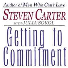 Getting to Commitment: Overcoming the 8 Greatest Obstacles to Lasting Connection (And Finding the Courage to Love) (       UNABRIDGED) by Julia Sokol, Steven Carter Narrated by Steven Menasche