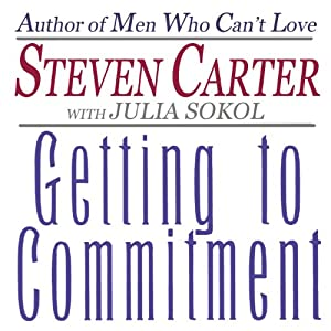 Getting to Commitment: Overcoming the 8 Greatest Obstacles to Lasting Connection (And Finding the Courage to Love) | [Julia Sokol, Steven Carter]