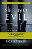 See No Evil: The True Story of a Ground Soldier in the CIA's War on Terrorism (140004684X) by Robert Baer