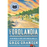 Fordlandia: The Rise and Fall of Henry Ford's Forgotten Jungle Cityby Greg Grandin