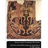 Lyon, musée historique des tissus : Soieries sassanides, coptes et byzantines, Ve-XIe siècles