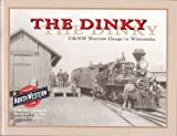 img - for The Dinky: C&NW Narrow Gauge In Wisconsin book / textbook / text book