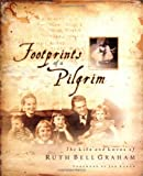 Footprints of a Pilgrim: The Life and Loves of Ruth Bell Graham (0849916755) by Graham, Ruth Bell