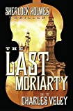 img - for By Charles Veley The Last Moriarty: a Sherlock Holmes Thriller book / textbook / text book