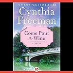 Come Pour the Wine: A Novel | Cynthia Freeman