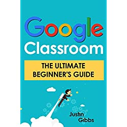 Google Classroom: The Ultimate Beginner's Guide (English Edition)