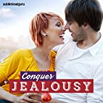 Conquer Jealousy: Slay the Green-Eyed Monster with Subliminal Messages |  Subliminal Guru