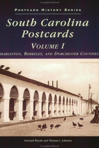 South Carolina In Postcards, Volume I: Charleston, Berkeley, And Dorchester Counties (Sc) (Postcard History Series)