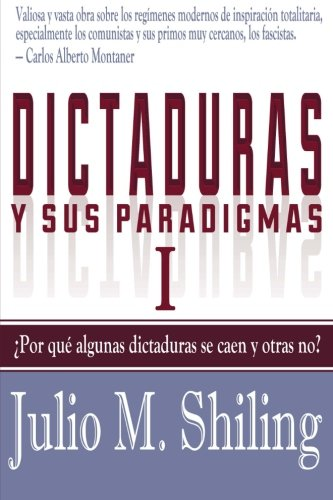 Dictaduras y sus paradigmas. Tomo I: ¿Por qué algunas dictaduras se caen y otras no?