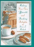 Making Your Own Biscotti and Dunking Delights (First Edition) (0517704951) by Meilach, Dona Z.