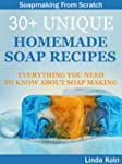 Soap Making: 30+ Unique Homemade Soap...