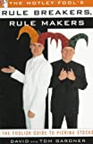 The MOTLEY FOOL'S RULE BREAKERS, RULE MAKERS: THE FOOLISH GUIDE TO PICKING STOCKS (0684844001) by Gardner, Tom